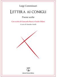 Lettera ai conigli. Poesie scelte. Con scritti di Giancarlo Buzzi e Guido Oldani - Commissari Luigi - wuz.it