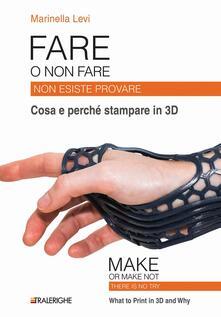 Fare o non fare. Non esiste provare. Cosa e perché stampare in 3D.pdf
