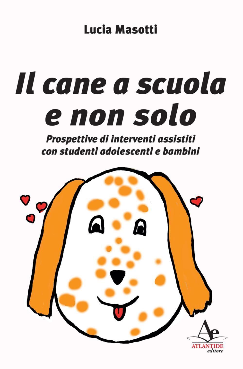 Il cane a scuola e non solo. Prospettive di interventi assistiti con studenti adolescenti e bambini