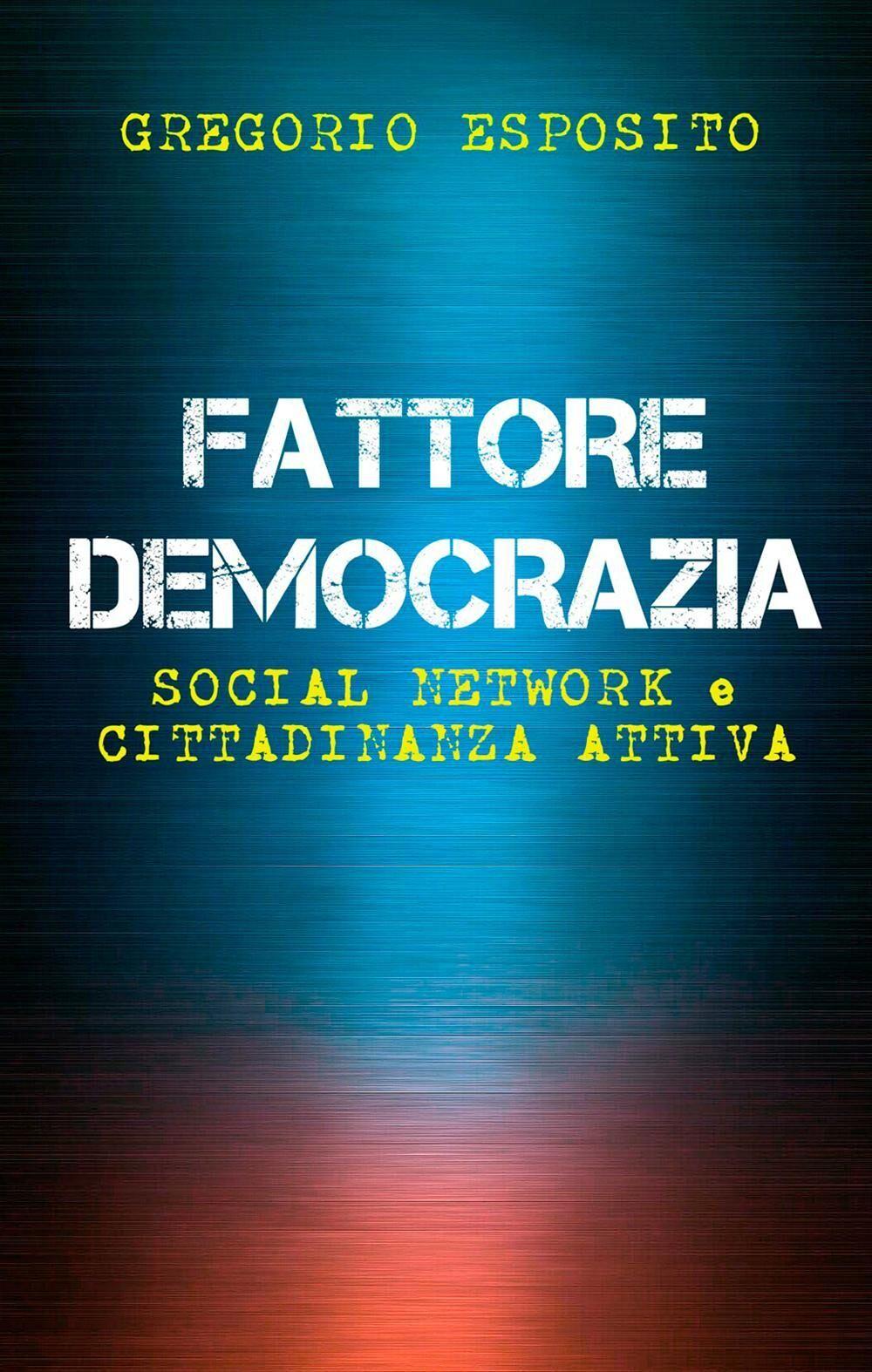 Fattore democrazia. Social network e cittadinanza attiva