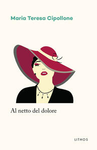 Libro Al netto del dolore Maria Teresa Cipollone