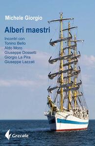 Alberi maestri. Incontri con don Tonino Bello, Aldo Moro, Giuseppe Dossetti, Giorgio La Pira, Giuseppe Lazzati