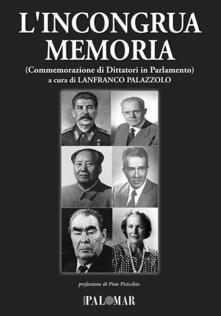 L' incongrua memoria. Commemorazione di dittatori in Parlamento - copertina