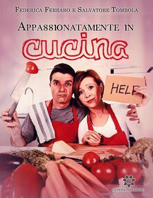 Appassionatamente in Cucina - Federica Ferraro,Salvatore Tombola - ebook