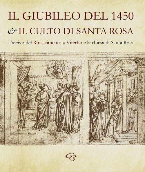 Il Giubileo del 1450 e il culto di santa Rosa. L'arrivo del Rinascimento a Viterbo e la chiesa di Santa Rosa