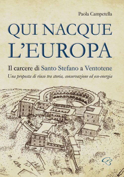 Qui nacque l'Europa. Il carcere di santo Stefano a Ventotene. Una proposta di riuso tra storia, conservazione ed eco-energia