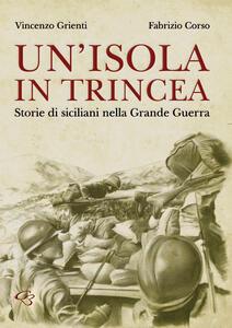 Un' isola in trincea. Storie di siciliani nella Grande Guerra