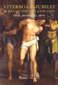 Viterbo e i Giubilei del Rinascimento (1450-1550). Storia, personaggi, opere