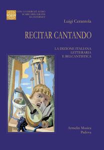 Recitar cantando. La dizione italiana letteraria e belcantistica. Con 113 esercizi audio scaricabili online