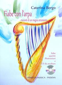 Fiabe con l'arpa... Racconti di un magico strumento. Fiabe, spartiti, illustrazioni a colori. Con CD Audio