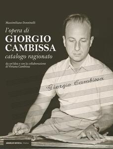 L' opera di Giorgio Cambissa. Catalogo ragionato. Da un'idea e con la collaborazione di Viviana Cambissa - Massimiliano Donninelli - copertina