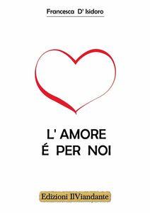 Libro L' amore è per noi Francesca D'Isidoro