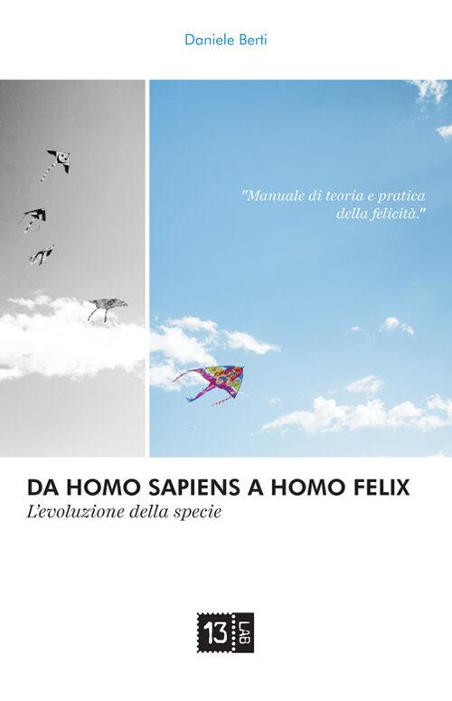 Da Homo Sapiens a Homo Felix. L'evoluzione della specie. Manuale di teoria e pratica della felicità