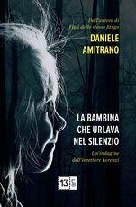 Libro La bambina che urlava nel silenzio. Un'indagine dell'ispettore Lorenzi Daniele Amitrano