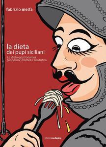 La dieta dei pupi siciliani. La dieto-gastronomia funzionale, estetica e salutistica