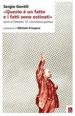 Libro «Questo è un fatto e i fatti sono ostinati». Lenin e l'ottobre '17. Una lettura politica Sergio Gentili