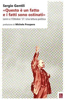 «Questo è un fatto e i fatti sono ostinati». Lenin e lottobre 17. Una lettura politica.pdf