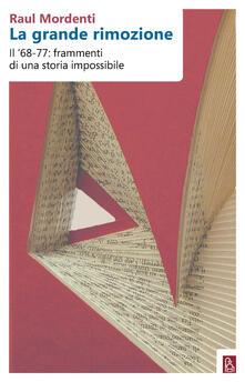 La grande rimozione. Il '68-77: frammenti di una storia impossibile - Raul Mordenti - ebook