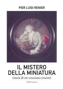 Il mistero della miniatura. Storia di un veneziano errante