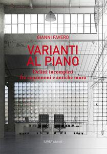 Libro Varianti al piano. Delitti incompleti fra capannoni e antiche mura Gianni Favero