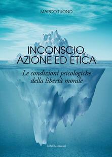 Voluntariadobaleares2014.es Inconscio, azione ed etica. Le condizioni psicologiche della libertà morale Image