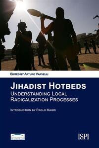 Jihadist Hotbeds. Understanding local radicalization processes