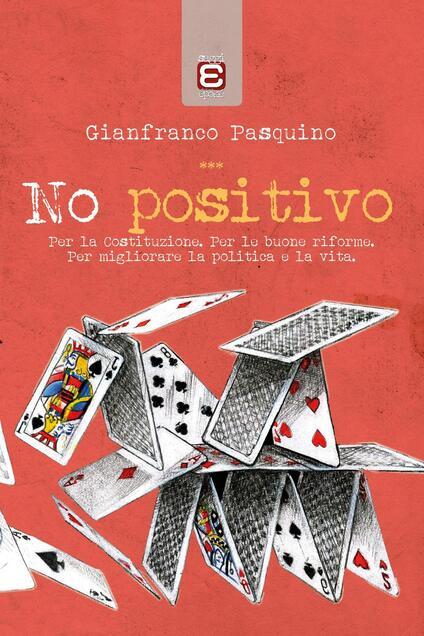 No positivo. Per la Costituzione. Per le riforme. Per migliorare la politica e la vita - Gianfranco Pasquino - copertina