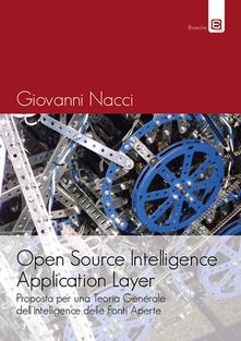 Open source intelligence application layer. Proposta per una teoria generale dell'intelligence delle fonti aperte - Giovanni Nacci - copertina