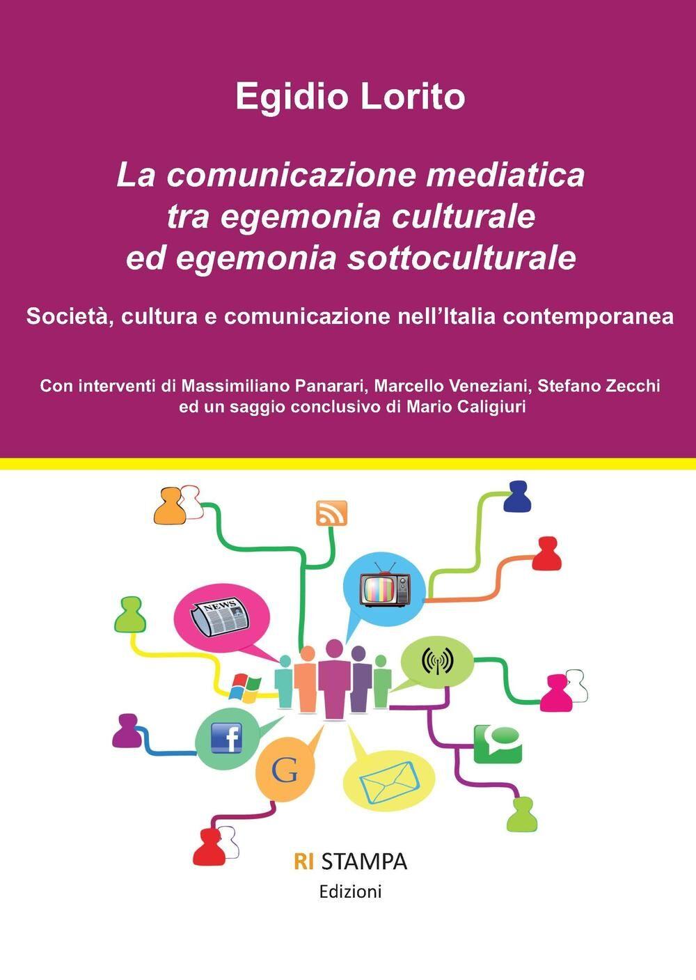 La comunicazione mediatica tra egemonia culturale ed egemonia sottoculturale. Società, cultura e comunicazione nell'Italia contemporanea