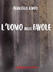 Libro L' uomo delle favole Francesco Rapiti