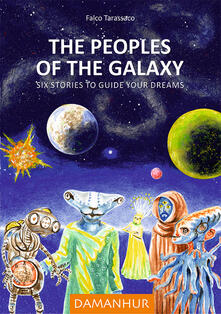 The peoples of the galaxy. Six stories to guide your dreams - Falco Tarassaco - copertina