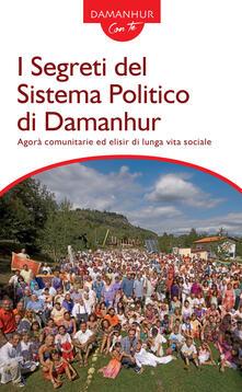 I segreti del sistema politico di Damanhur. Agorà comunitarie ed elisir di lunga vita sociale - Roberto Sparagio - copertina