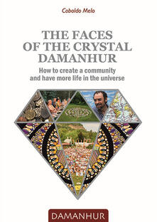Squillogame.it The faces of the crystal Damanhur. How to create a community and have more life in the universe Image