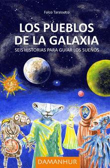 Los pueblos de la galaxia. Seis historias para guiar los sueños. Ediz. italiana, spagnola e inglese - Falco Tarassaco - copertina