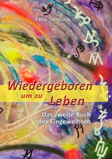 Wiedergeboren um zu leben. Das zweite buch des eingeweihten. Ediz. tedesca e italiana - Falco Tarassaco - copertina