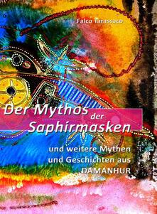 Der mythos der saphirmasken. Und weitere mythen und geschichten aus damanhur. Ediz. tedesca e italiana - Falco Tarassaco - copertina