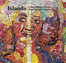Islands. Contemporary artists from Haiti and Jamaica. Ediz. italiana, inglese e francese