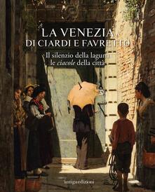 La Venezia di Ciardi e Favretto. Il silenzio della laguna le ciacole della città.pdf