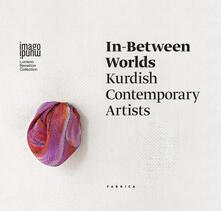In-between worlds. Kurdish contemporary artists. Ediz. italiana, inglese e curda.pdf