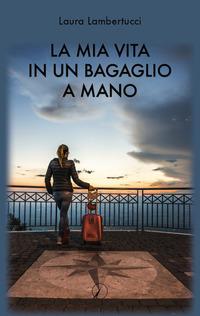 La La mia vita in un bagaglio a mano - Lambertucci Laura - wuz.it