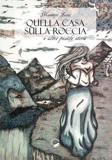 Quella casa sulla roccia e altre piccole storie - Massimo Zona - copertina