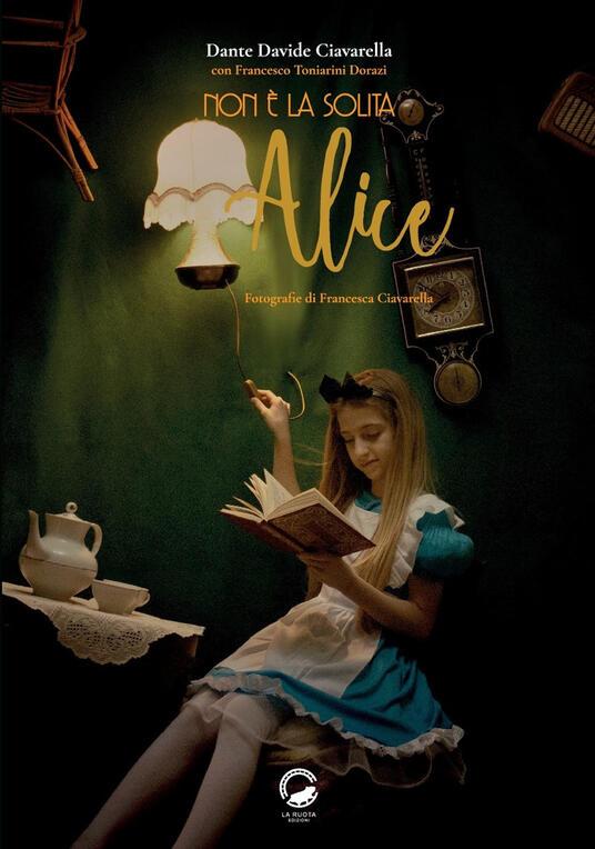 Non è la solita Alice - Dante Davide Ciavarella,Francesco Toniarini Dorazi - copertina