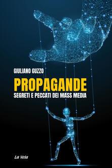 Propagande. Segreti e peccati dei mass media - Giuliano Guzzo - copertina