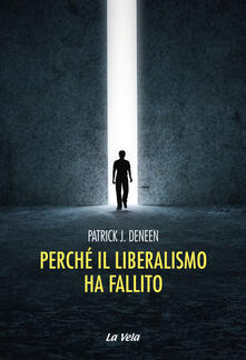 Perché il liberalismo ha fallito - Patrick J. Deneen - copertina