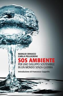 SOS ambiente. Per uno sviluppo sostenibile in un mondo senza guerra - Manlio Dinucci,Carla Pellegrini - copertina