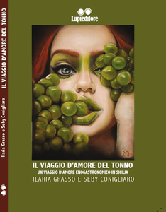 Libro Il viaggio d'amore del tonno. Un viaggio d'amore enogastronomico in Sicilia Ilaria Grasso , Seby Conigliaro