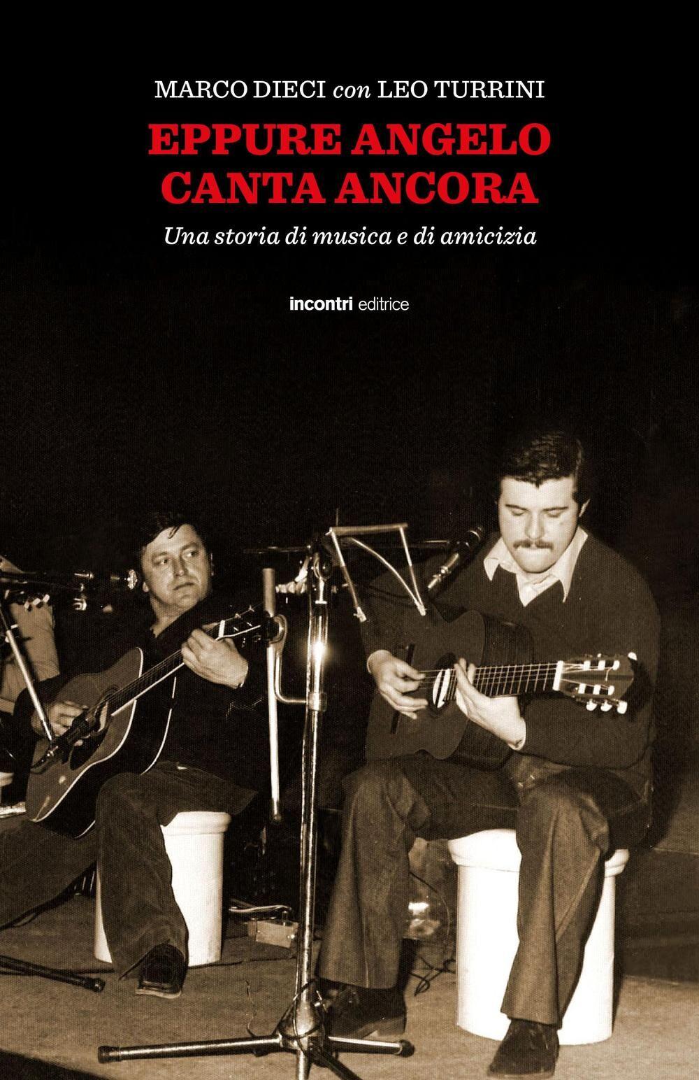 Eppure Angelo canta ancora. Una storia di musica e d'amicizia. Con CD Audio