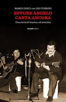 Eppure Angelo canta ancora. Una storia di musica e damicizia. Con CD Audio.pdf