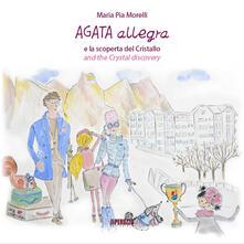 Agata Allegra e la scoperta del cristallo. Ediz. multilingue - Maria Pia Morelli - copertina