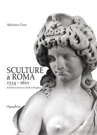 Sculture a Roma 1534-1621. Da Paolo III Farnese a Paolo V Borghese. Ediz. illustrata - Cera Adriano - wuz.it